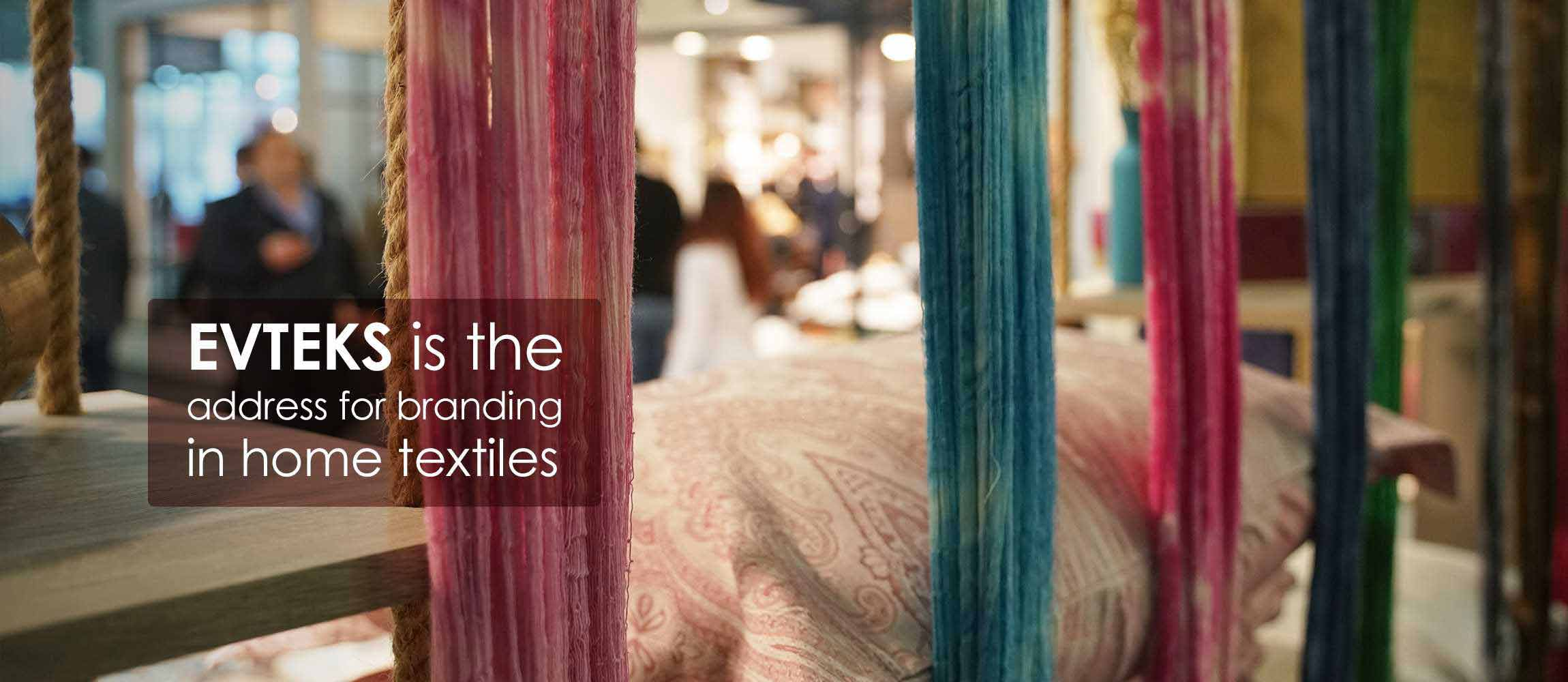 EVTEKS is the Address for Branding in Home Textiles
